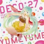 Deco27 feat. Miku Hatsune - Yume Yume