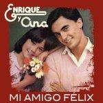 Enrique y Ana - Mi amigo Félix