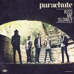 Parachute - Kiss me slowly
