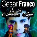 César Franco - Si tú estuvieras aquí